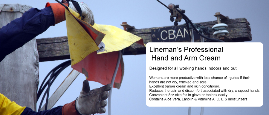 Lineman's Professional Hand and Arm Cream Designed for all working hands indoors and out Workers are more productive with less chance of injuries if their hands are not dry, cracked and sore Excellent barrier cream and skin conditioner. Reduces the pain and discomfort associated with dry, chapped hands Convenient 8oz size fits in glove or toolbox easily Contains Aloe Vera, Lanolin & Vitamins A, D, E & moisturizers